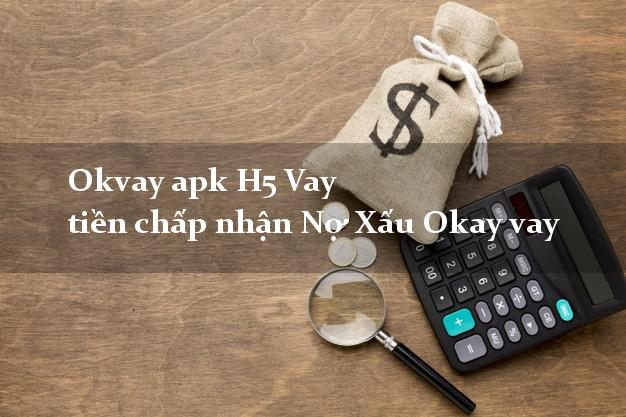 Okvay apk H5 Vay tiền chấp nhận Nợ Xấu Okay vay