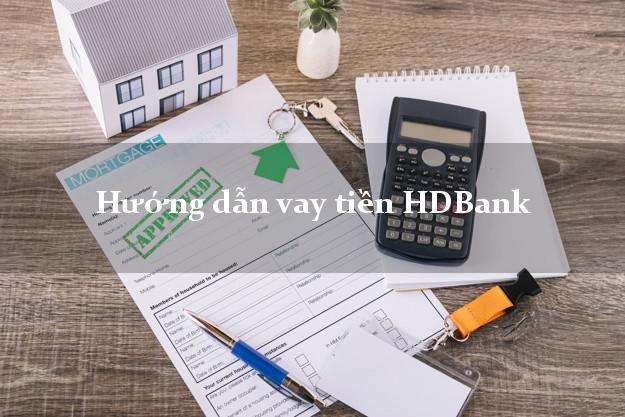 Hướng dẫn vay tiền HDBank