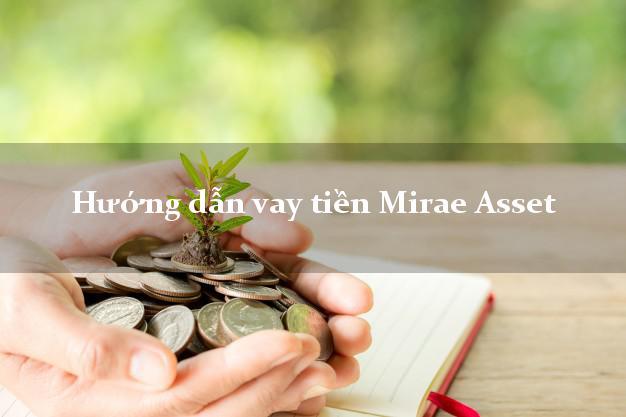 Hướng dẫn vay tiền Mirae Asset