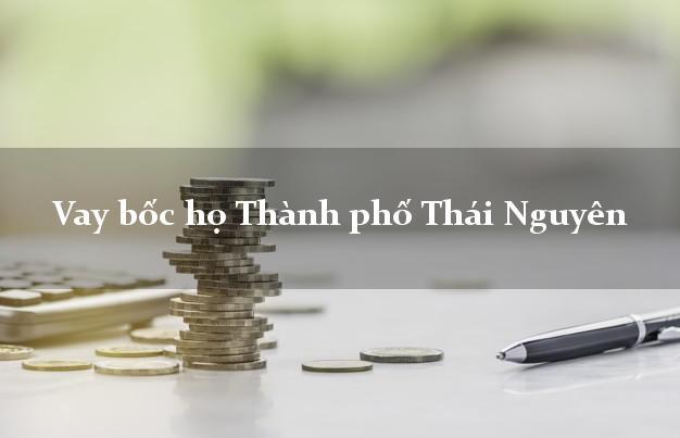 Vay bốc họ Thành phố Thái Nguyên