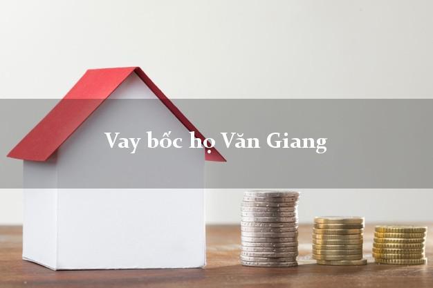Vay bốc họ Văn Giang Hưng Yên