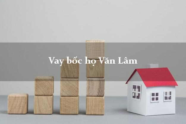 Vay bốc họ Văn Lâm Hưng Yên