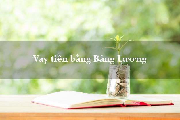 Vay tiền bằng Bảng Lương trong ngày