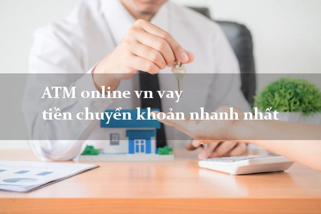 ATM online vn vay tiền chuyển khoản nhanh nhất