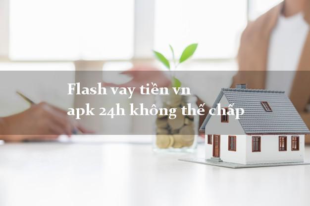 Flash vay tiền vn apk 24h không thế chấp