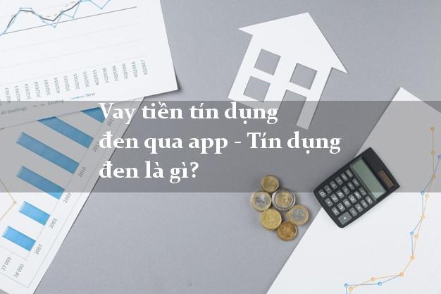 Vay tiền tín dụng đen qua app - Tín dụng đen là gì?