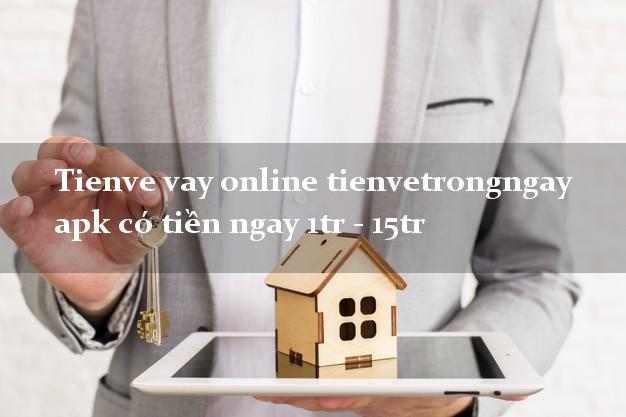 Tienve vay online tienvetrongngay apk có tiền ngay 1tr - 15tr