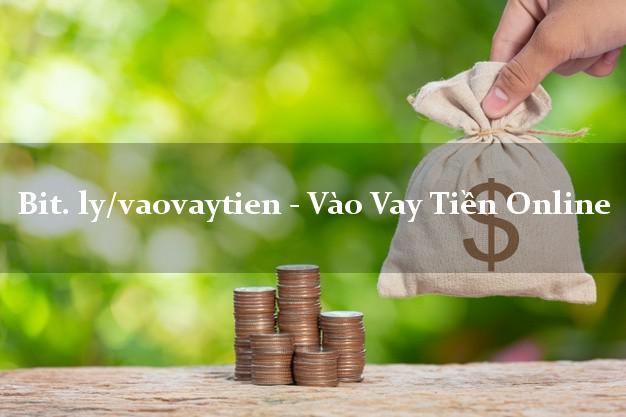 bit. ly/vaovaytien - Vào Vay Tiền Online hỗ trợ nợ xấu