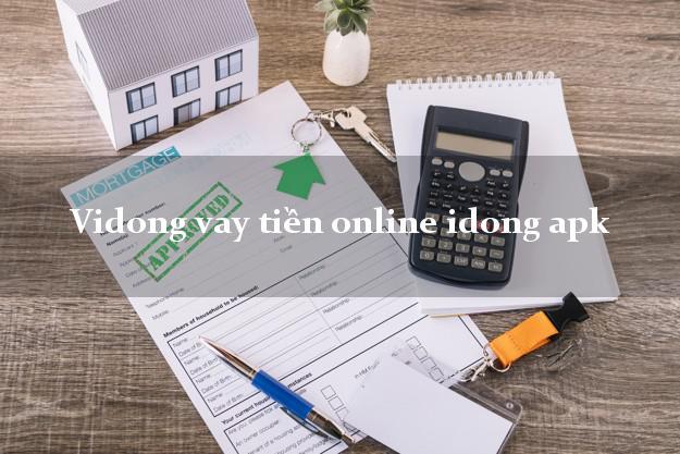 Vidong vay tiền online idong apk duyệt tự động 24h