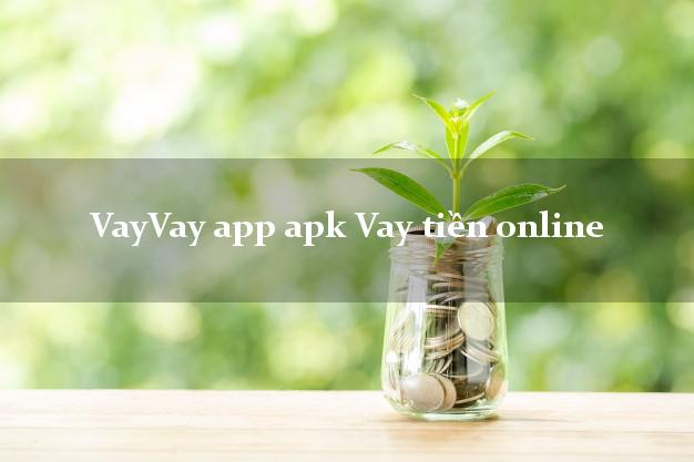 VayVay app apk Vay tiền online uy tín hàng đầu