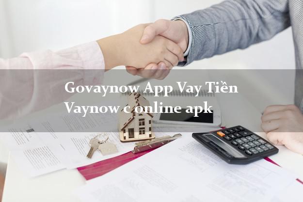 Govaynow App Vay Tiền Vaynow c online apk nợ xấu vẫn vay được