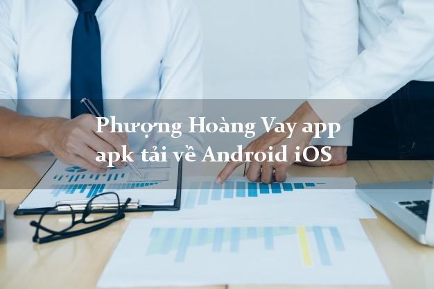Phượng Hoàng Vay app apk tải về Android iOS siêu nhanh như chớp