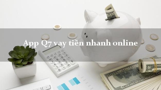 App Q7 vay tiền nhanh online tốc độ như chớp