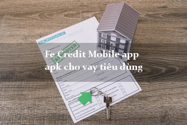 Fe Credit Mobile app apk cho vay tiêu dùng chấp nhận nợ xấu