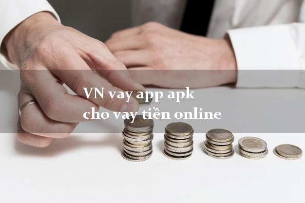 VN vay app apk cho vay tiền online lấy liền trong ngày