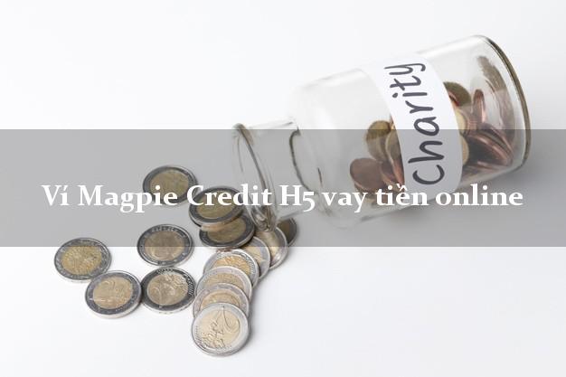 Ví Magpie Credit H5 vay tiền online không thẩm định