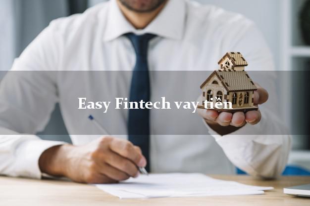 Easy Fintech vay tiền không cần hộ khẩu gốc