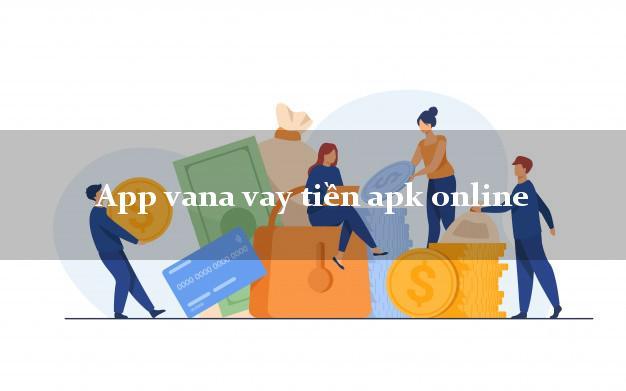 App vana vay tiền apk online k cần thế chấp