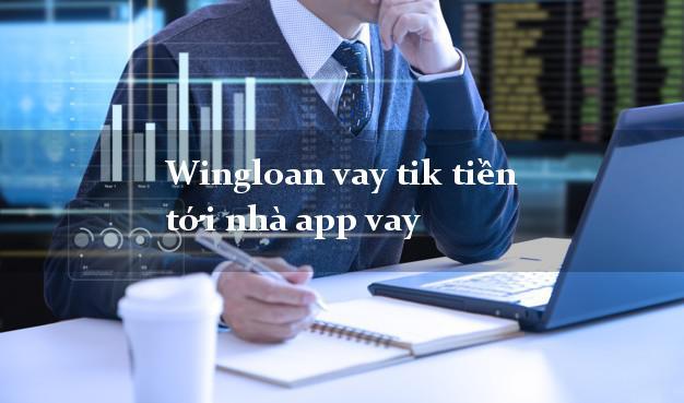 Wingloan vay tik tiền tới nhà app vay nhanh nhất 24/24h