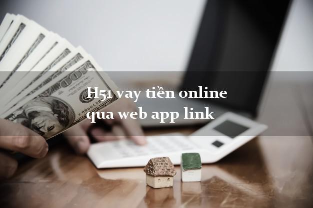 H51 vay tiền online qua web app link không cần hộ khẩu gốc